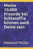 Meine 10.000 Freunde bei Schlaraffia können auch Deine sein. (German Edition)