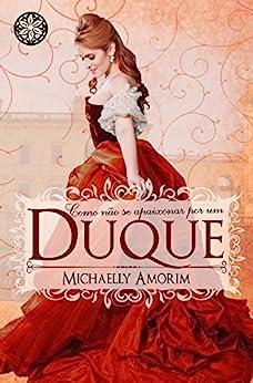 Como não se apaixonar por um Duque (Amores Indecentes Livro 2) por [Michaelly Amorim, Hugin e Munin  Editora, Ayanny P. Costa]