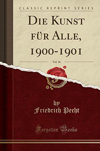 Die Kunst für Alle, 1900-1901, Vol. 16 (Classic Reprint)