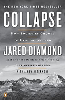 Collapse: How Societies Choose to Fail or Succeed: Revised Edition by [Jared Diamond]