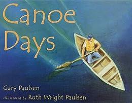 Canoe Days by [Gary Paulsen, Ruth Wright Paulsen]