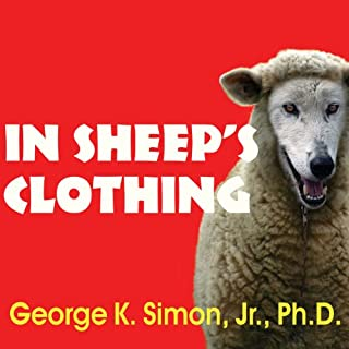 In Sheep's Clothing     Understanding and Dealing with Manipulative People              By:                                                                                                                                 George K. Simon                               Narrated by:                                                                                                                                 Kevin Foley                      Length: 4 hrs and 43 mins     104 ratings     Overall 4.6