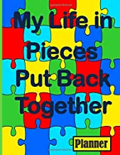 My Life in Pieces, Put Back Together Planner: Strength and Personal Growth Planner; Becoming Me; Finding the Upside to Lif...