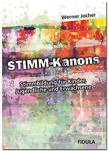 Stimm-Kanons: Stimmbildung für Kinder, Jugendliche und Erwachsene: Stimmbildung für Kinder, Jugendliche und Erwachsene einzeln und in der Gruppe