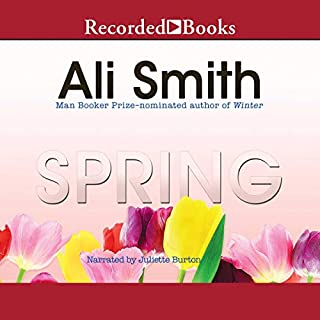 Spring                   Written by:                                                                                                                                 Ali Smith                               Narrated by:                                                                                                                                 Juliette Burton                      Length: 7 hrs and 2 mins     1 rating     Overall 5.0
