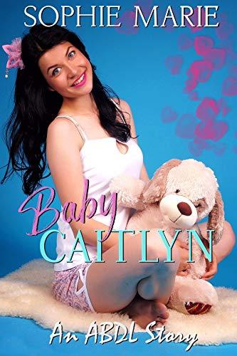 Baby Caitlyn (An ABDL Age Play Romance)