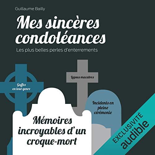 Couverture de Mes sincères condoléances. Mémoires incroyables d'un croque-mort