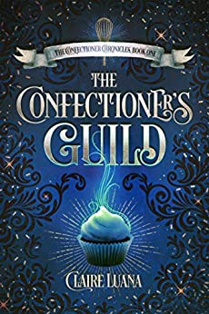 The Confectioner's Guild (The Confectioner Chronicles Book 1) by [Claire Luana]