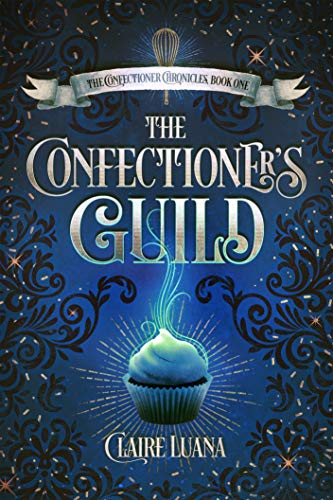 The Confectioner's Guild: A Young Adult Fantasy Mystery (The Confectioner Chronicles Book 1)
