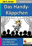 Das Handy-Käppchen, 4 Theaterstücke: Vom Märchen bis zum Kabarett