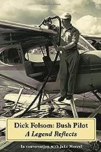 Dick Folsom: Bush Pilot, A Legend Reflects