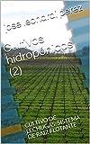 Cultivos hidropónicos (2): CULTIVO DE LECHUGAS: SISTEMA DE RAIZ FLOTANTE (hidroponia) (Spanish Edition)