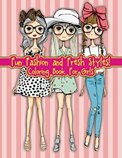 Fun Fashion and Fresh Styles! Coloring Book For Girls (Fashion & Other Fun Coloring Books For Adults, Teens, & Girls) (Volume 8)