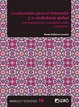 La educación para el desarrollo y la ciudadanía global. Una experiencia de investigación-acción participativa (Análisis y ...