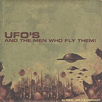 Ufo's and the Men Who Fly Them