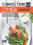 Convection Oven Cookbook: Quick and Easy Recipes to Cooking with Convection. Prepare Delicious, Healthy, Crispy Meals to Delight Friends and Family