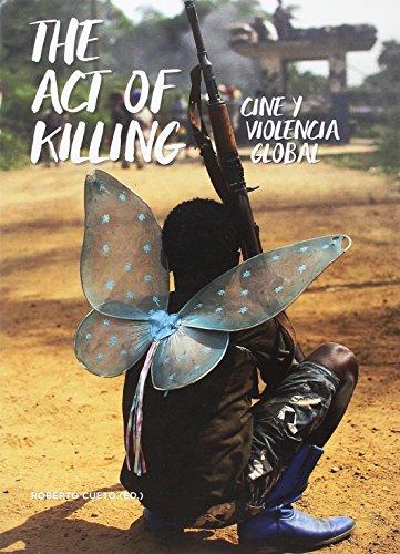 The act of killing : cine y violencia global