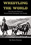 Wrestling the World: The Life and Times of  Rodeo Champion Jack Roddy...