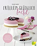 Fräulein Glücklich backt: Kuchen, Törtchen, Cupcakes und Naschereien (German Edition)