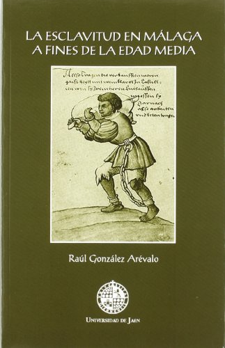 La esclavitud en Málaga a fines de la Edad Media (Colección Martínez de Mazas. Serie Estudios)