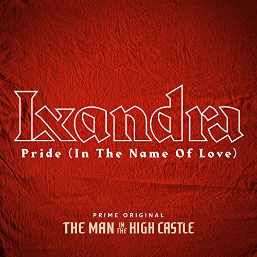"""Pride (In The Name Of Love) (From """"The Man In The High Castle"""")"""