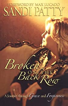 Broken on the Back Row: A Journey through Grace and Forgiveness by [Sandi Patty]