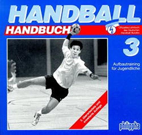 Handball-Handbuch, 6 Bde., Bd.3, Aufbautraining für Jugendliche