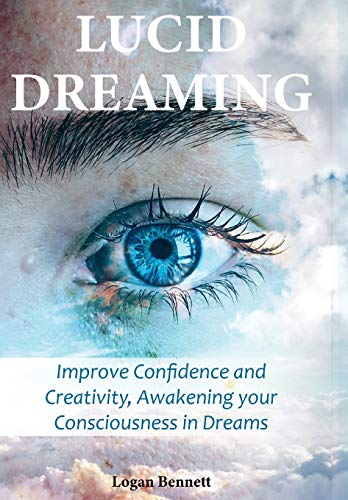 Lucid Dreaming: Improve Confidence and Creativity, Awakening your Consciousness in Dreams