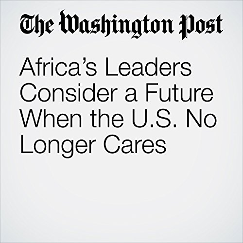 Africa's Leaders Consider a Future When the U.S. No Longer Cares copertina