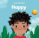 I Choose Happy: A Colorful, Picture Book About Happiness, Optimism, and Positivity (Teacher and Therapist Toolbox: I Choose 5)