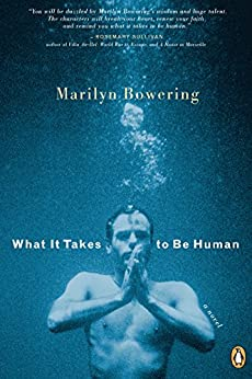 What It Takes to Be Human by [Marilyn Bowering]