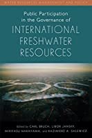 Public Participation in the Governance of International Freshwater Resources (Water Resources Management and Policy)