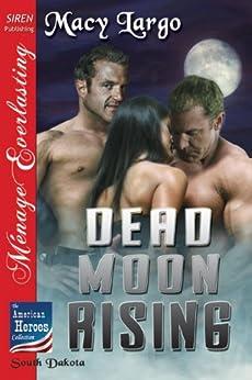 Dead Moon Rising [The American Heroes Collection] (Siren Publishing Menage Everlasting) (English Edition) por [Macy Largo, Tymber Dalton]