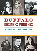 Buffalo Business Pioneers: Innovation in the Nickel City