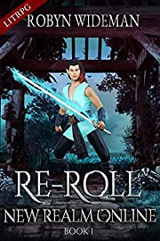 RE-ROLL: An Epic Litrpg Fantasy (New Realm Online Book 1)