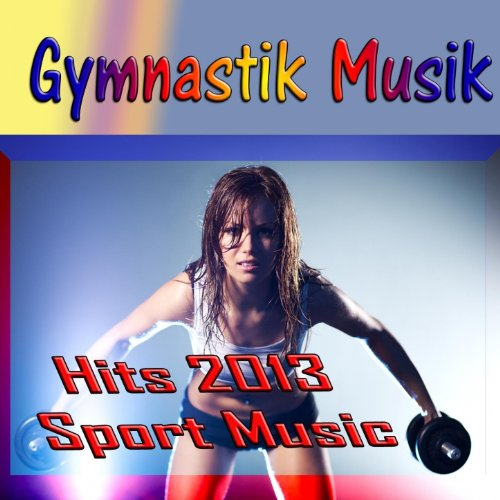 Gymnastik Musik (Hits 2013 Sport Music)