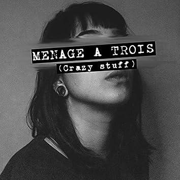 Menage A Trois (Crazy Stuff)