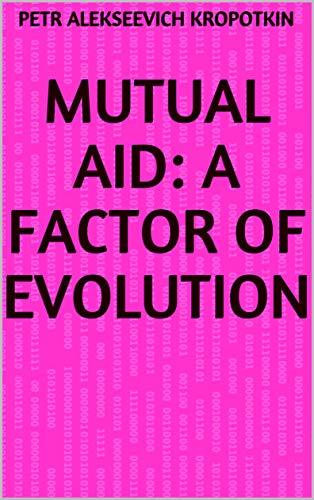 Mutual Aid: A Factor of Evolution (English Edition)