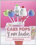 Cake Pops Y Mini Tartas. Consejos, Técnicas Y Recetas Para Irresistibles Golosinas