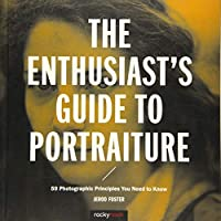 The Enthusiast's Guide to Portraiture: 59 Photographic Principles You Need to Know