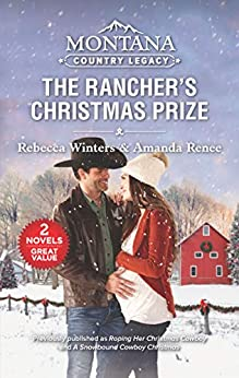 Montana Country Legacy: The Rancher's Christmas Prize/Roping Her Christmas Cowboy/A Snowbound Cowboy Christmas (Sapphire Mountain Cowboys) by [Rebecca Winters, Amanda Renee]