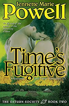 Time's Fugitive: A Romantic Time Travel Adventure (Saturn Society Book 2) by [Jennette Marie Powell]