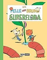 K., U: Pelle und Bruno - Superflora