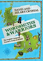 Wordsmiths & Warriors: The English-Language Tourist's Guide to Britain