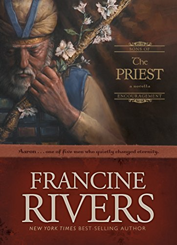 The Priest: Aaron: The Biblical Story of Aaron (Sons of Encouragement Series Book 1) Historical Christian Fiction Novella with an In-Depth Bible Study