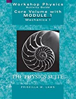 Workshop Physics Activity Guide, The Core Volume: Mechanics I: Kinematics and Newtonian Dynamics (Units 1-7), Module 1 (Workshop Physics Activity Guide, 2nd Edition)