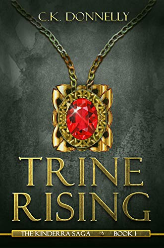 Trine Rising: The Kinderra Saga by [C.K. Donnelly]