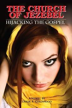 The Church of Jezebel: Hijacking the Gospel (English Edition) por [Derik R. Girdwood]