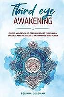 Third Eye Awakening: Guided Meditation To Open Your Third Eye Chakra, Enhance Psychic Abilities And Improve Mind Power
