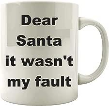 Christmas Quote - Dear Santa it wasn't my fault - Mug